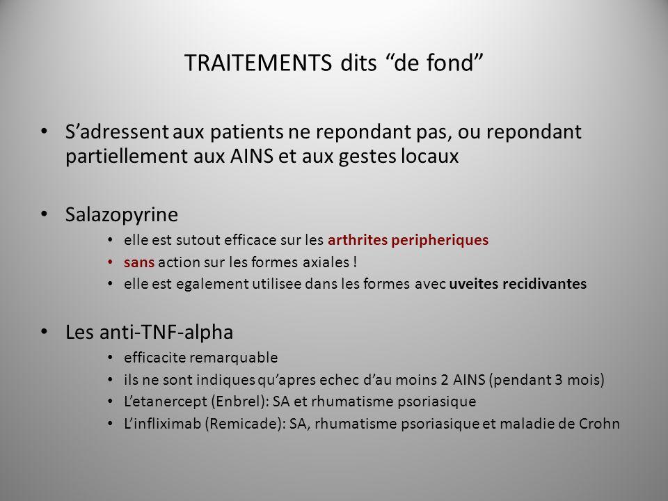 TRAITEMENTS dits de fond Sadressent aux patients ne repondant pas, ou repondant partiellement aux AINS et aux gestes locaux Salazopyrine elle est suto