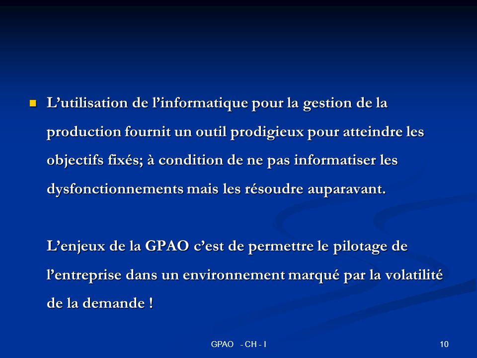 10GPAO - CH - I Lutilisation de linformatique pour la gestion de la production fournit un outil prodigieux pour atteindre les objectifs fixés; à condi