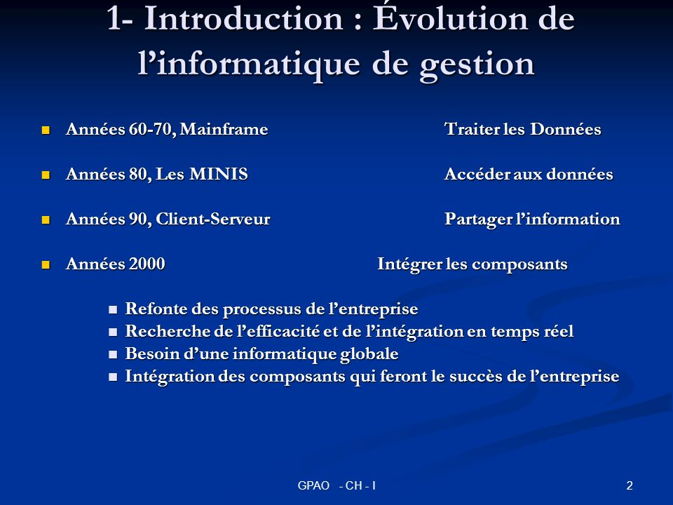 2GPAO - CH - I 1- Introduction : Évolution de linformatique de gestion 1- Introduction : Évolution de linformatique de gestion Années 60-70, Mainframe