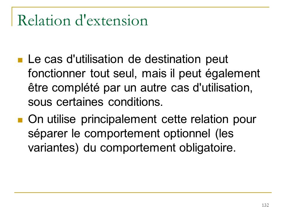 132 Relation d'extension Le cas d'utilisation de destination peut fonctionner tout seul, mais il peut également être complété par un autre cas d'utili