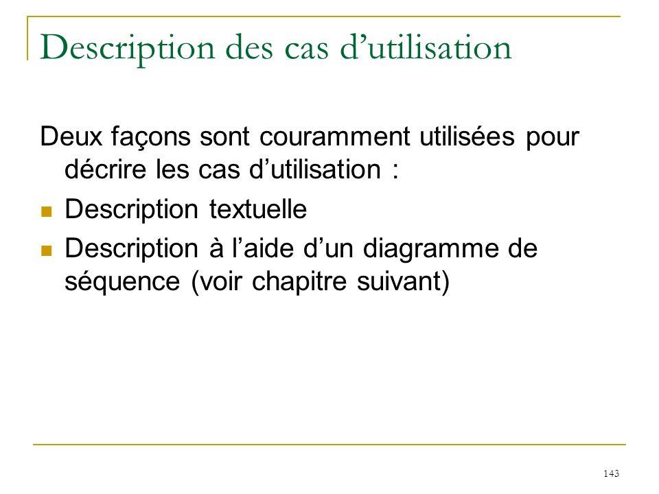 143 Description des cas dutilisation Deux façons sont couramment utilisées pour décrire les cas dutilisation : Description textuelle Description à lai