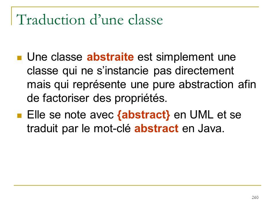 260 Traduction dune classe Une classe abstraite est simplement une classe qui ne sinstancie pas directement mais qui représente une pure abstraction a