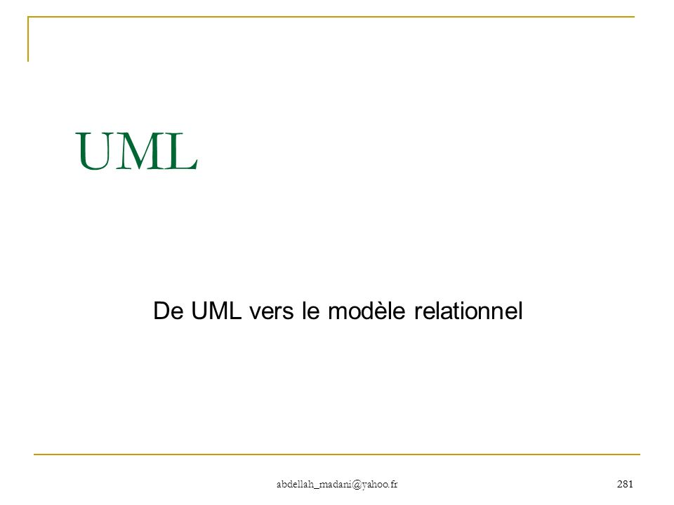 281 abdellah_madani@yahoo.fr281 UML De UML vers le modèle relationnel