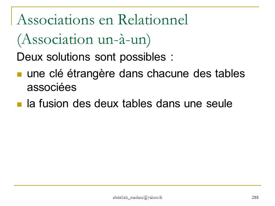 288 abdellah_madani@yahoo.fr 288 Associations en Relationnel (Association un-à-un) Deux solutions sont possibles : une clé étrangère dans chacune des