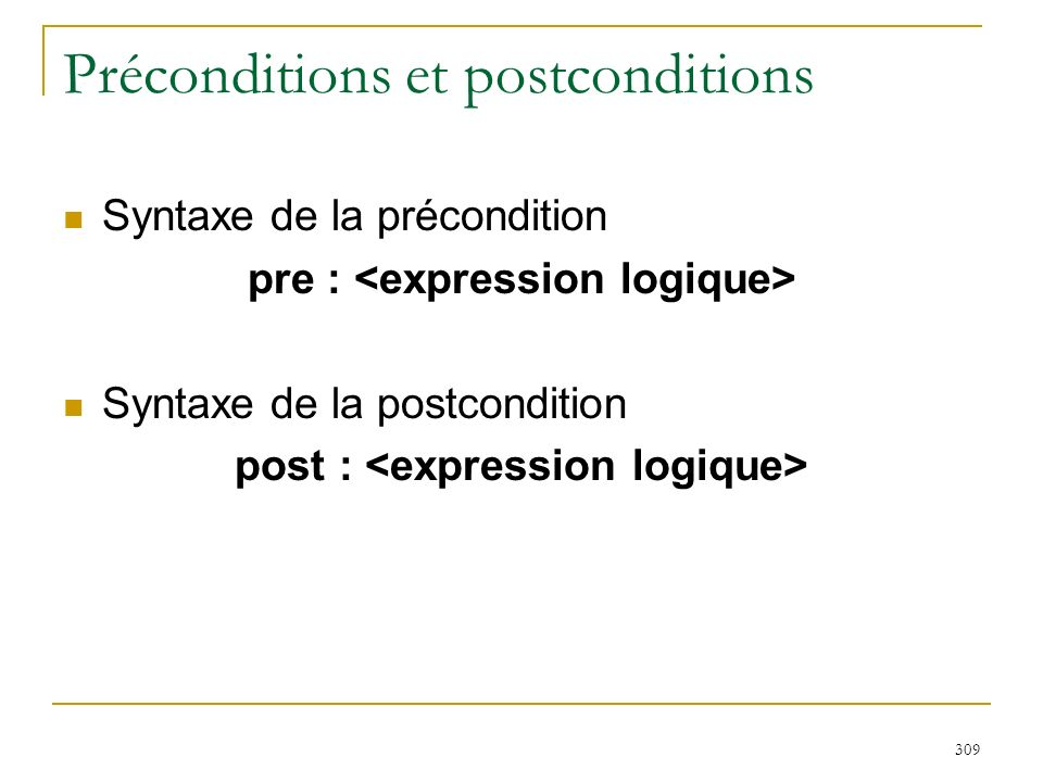 309 Préconditions et postconditions Syntaxe de la précondition pre : Syntaxe de la postcondition post :