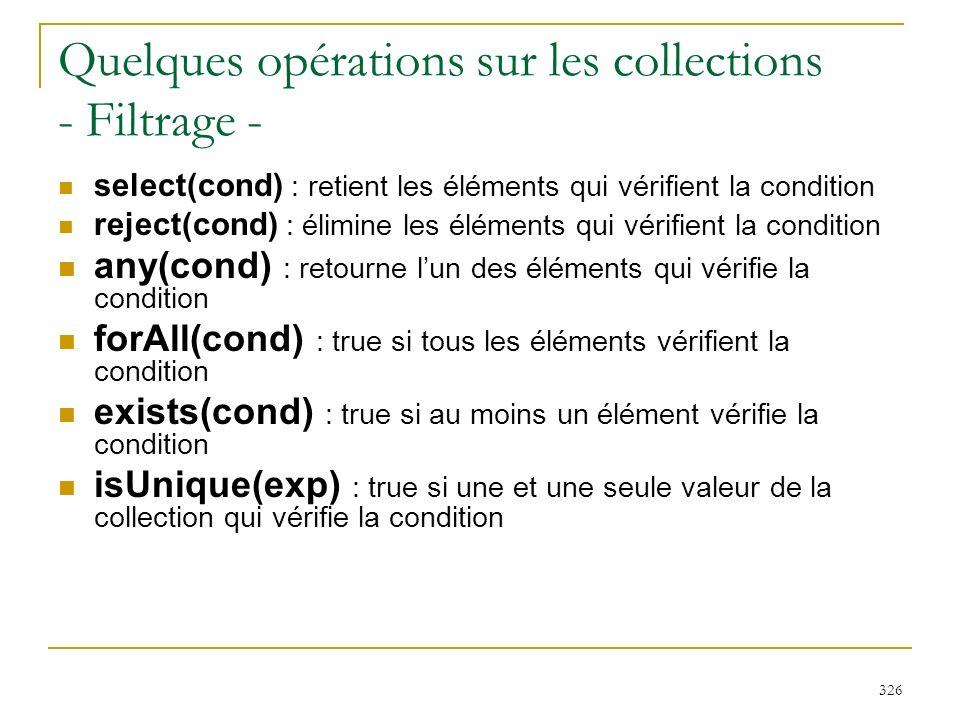 326 Quelques opérations sur les collections - Filtrage - select(cond) : retient les éléments qui vérifient la condition reject(cond) : élimine les élé