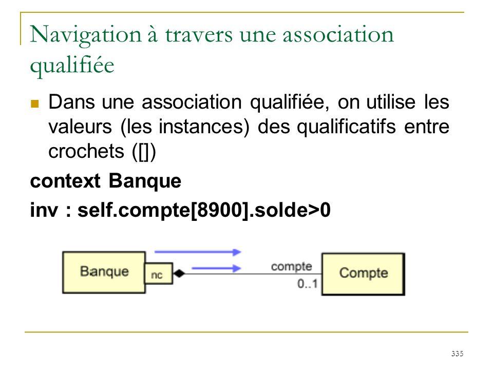 335 Navigation à travers une association qualifiée Dans une association qualifiée, on utilise les valeurs (les instances) des qualificatifs entre croc
