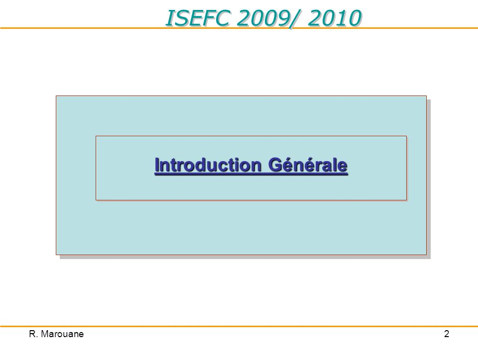 R. Marouane2 Introduction Générale ISEFC 2009/ 2010