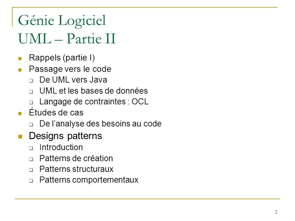 2 Génie Logiciel UML – Partie II Rappels (partie I) Passage vers le code De UML vers Java UML et les bases de données Langage de contraintes : OCL Étu