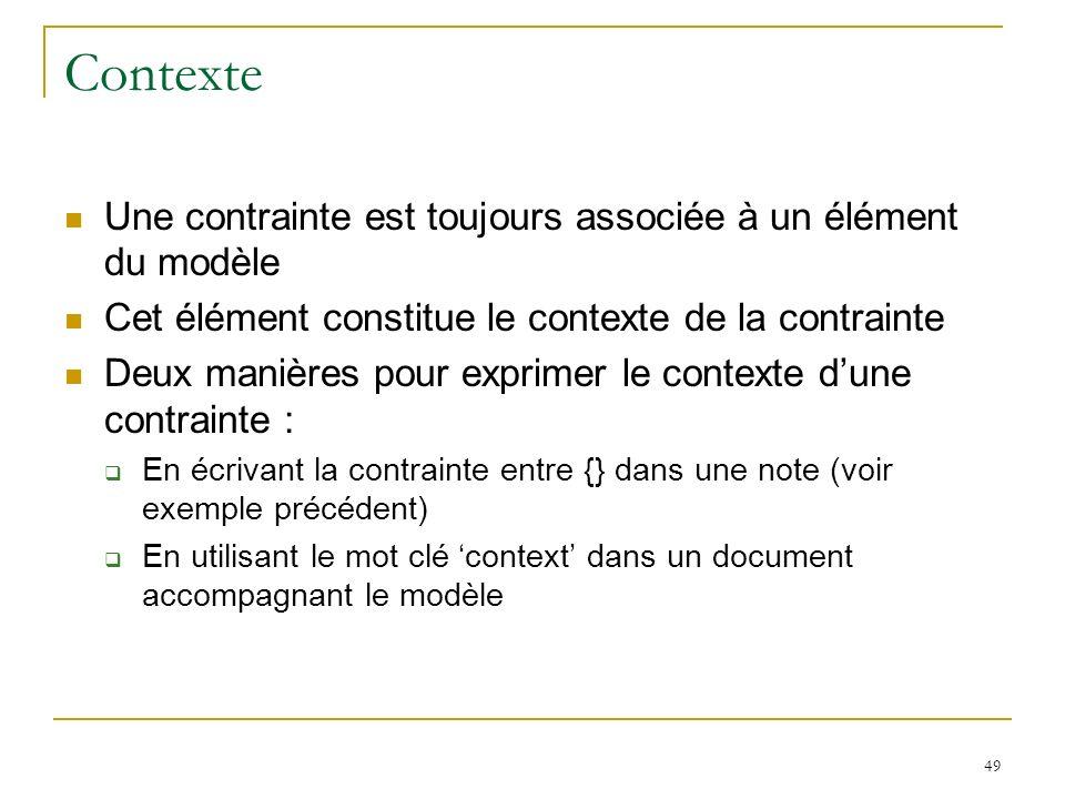 49 Contexte Une contrainte est toujours associée à un élément du modèle Cet élément constitue le contexte de la contrainte Deux manières pour exprimer