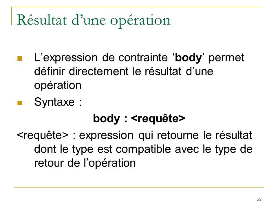 58 Résultat dune opération Lexpression de contrainte body permet définir directement le résultat dune opération Syntaxe : body : : expression qui reto