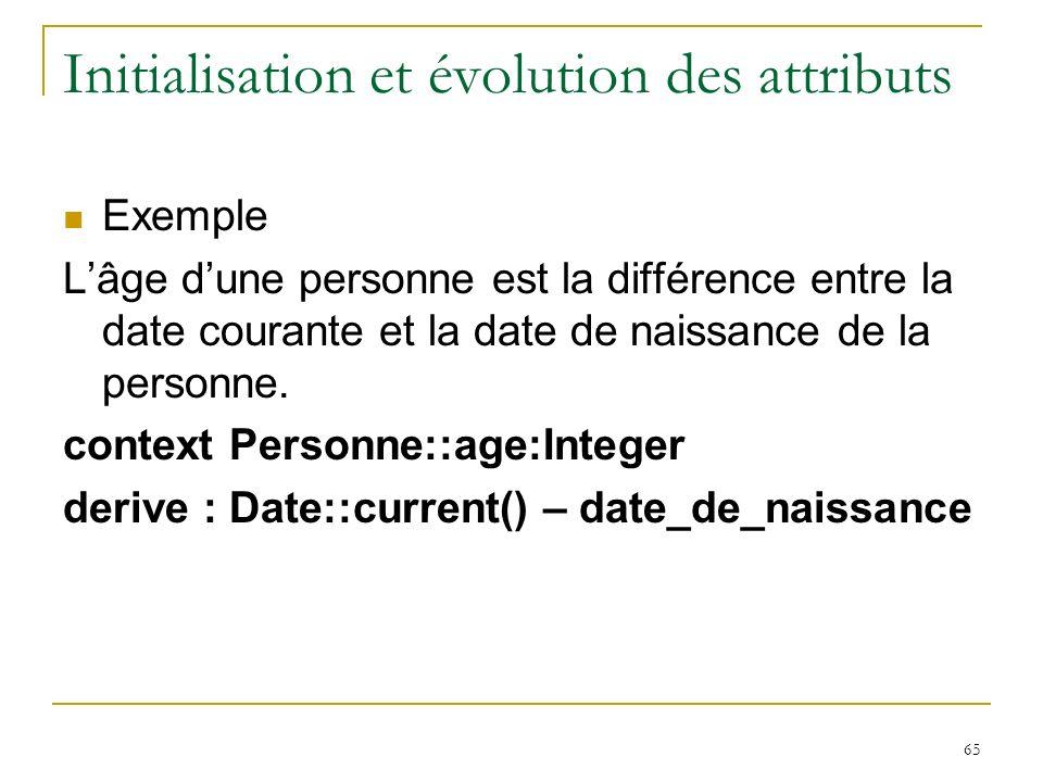 65 Initialisation et évolution des attributs Exemple Lâge dune personne est la différence entre la date courante et la date de naissance de la personn