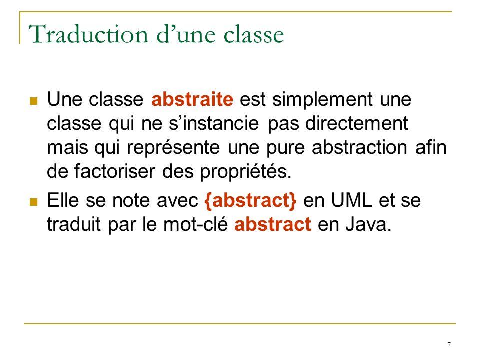 7 Traduction dune classe Une classe abstraite est simplement une classe qui ne sinstancie pas directement mais qui représente une pure abstraction afi