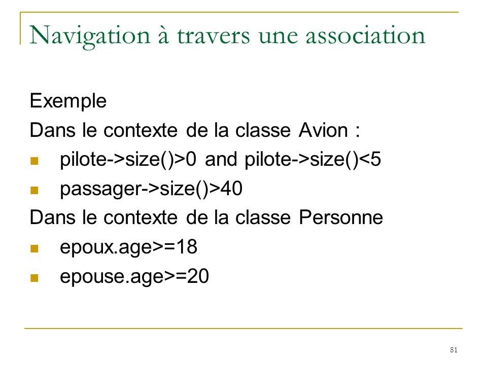 81 Navigation à travers une association Exemple Dans le contexte de la classe Avion : pilote->size()>0 and pilote->size()<5 passager->size()>40 Dans l