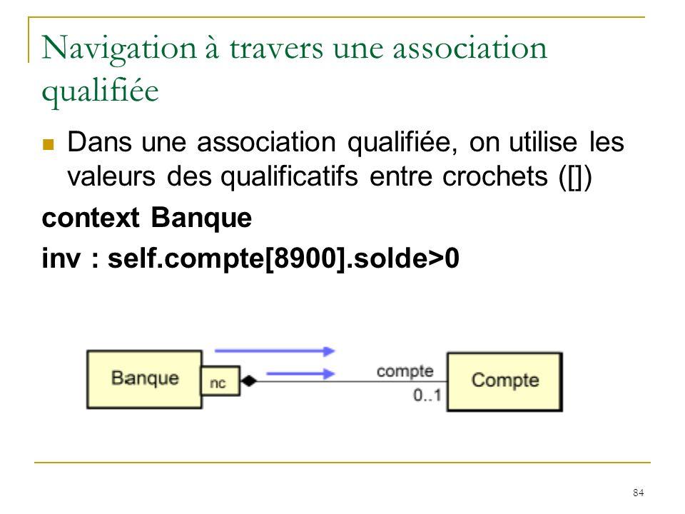84 Navigation à travers une association qualifiée Dans une association qualifiée, on utilise les valeurs des qualificatifs entre crochets ([]) context