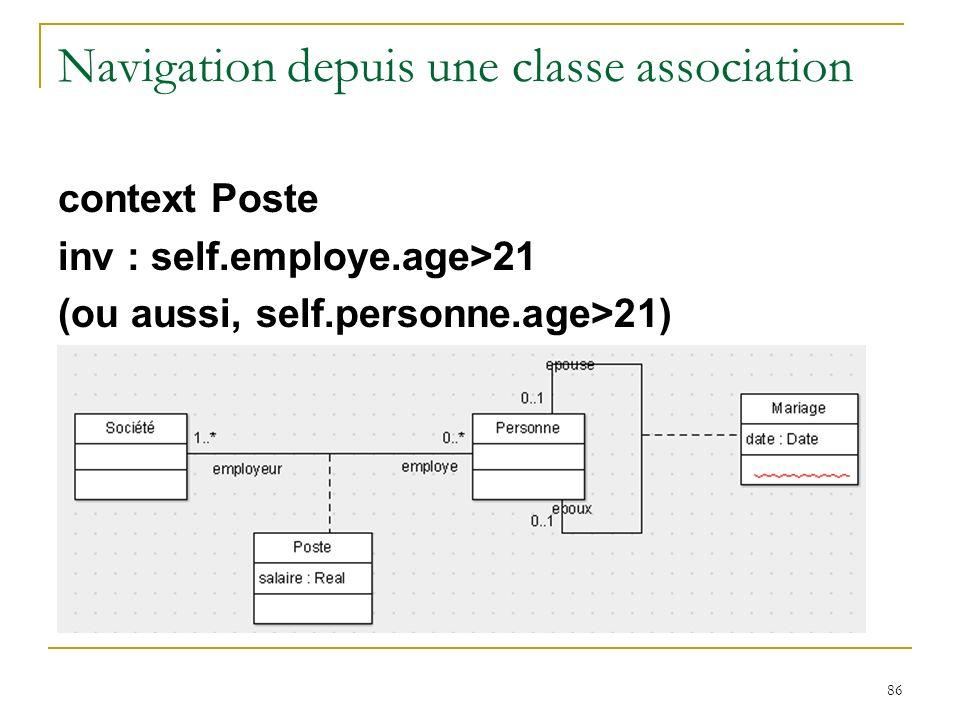 86 Navigation depuis une classe association context Poste inv : self.employe.age>21 (ou aussi, self.personne.age>21)