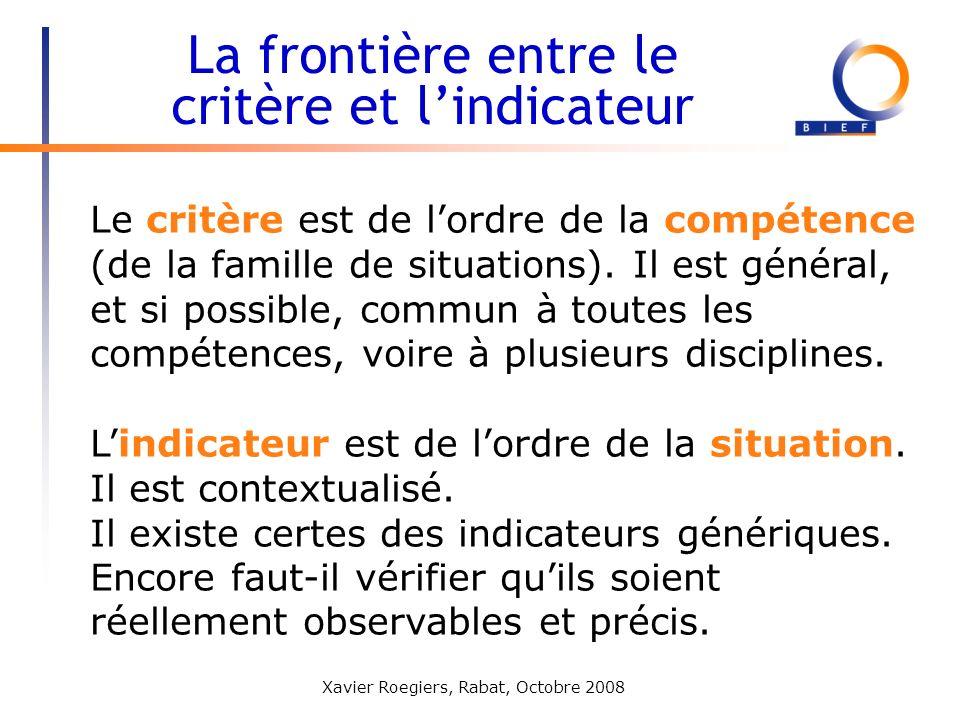 Xavier Roegiers, Rabat, Octobre 2008 Le critère est de lordre de la compétence (de la famille de situations). Il est général, et si possible, commun à