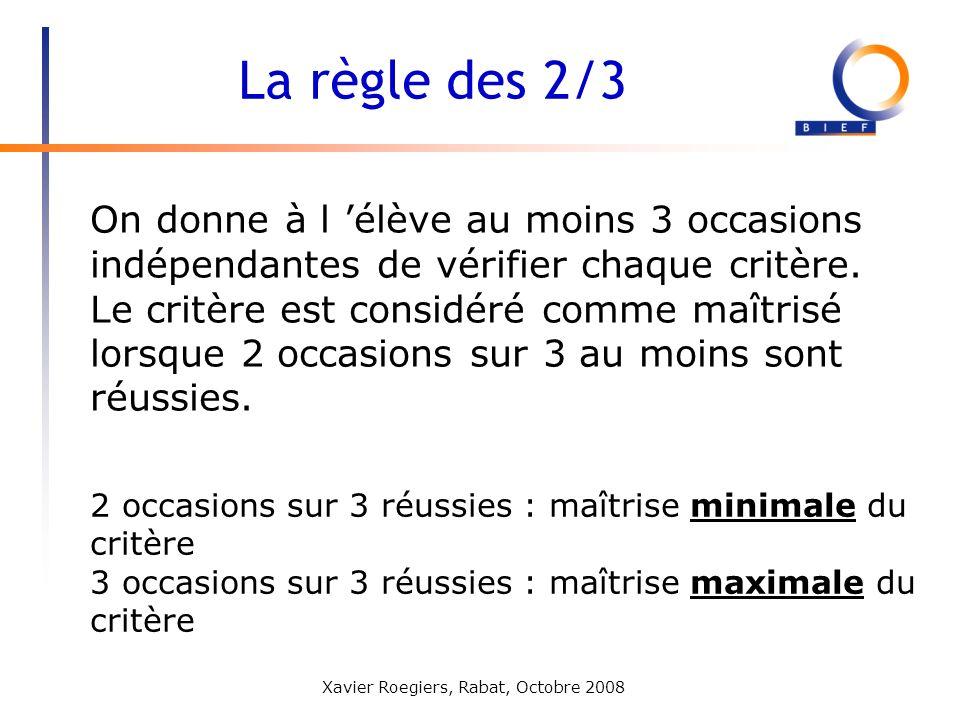 Xavier Roegiers, Rabat, Octobre 2008 On donne à l élève au moins 3 occasions indépendantes de vérifier chaque critère. Le critère est considéré comme