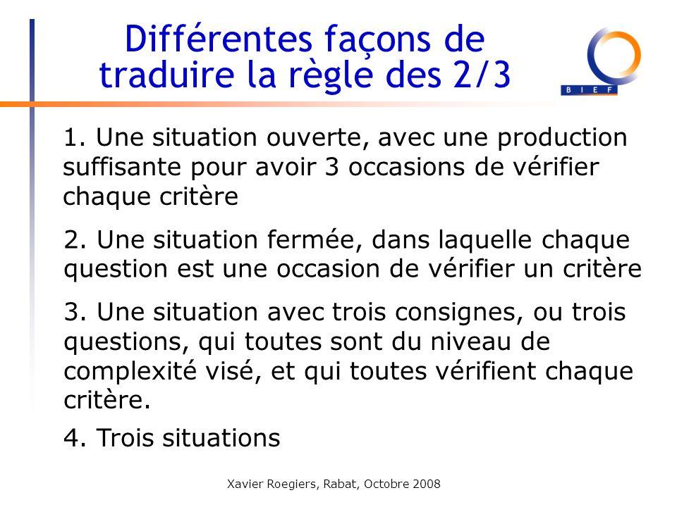 Xavier Roegiers, Rabat, Octobre 2008 1. Une situation ouverte, avec une production suffisante pour avoir 3 occasions de vérifier chaque critère Différ