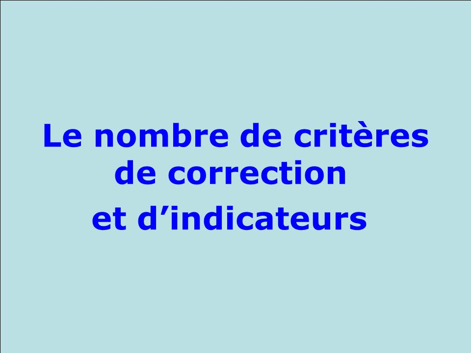 Xavier Roegiers, Rabat, Octobre 2008 Le nombre de critères de correction et dindicateurs