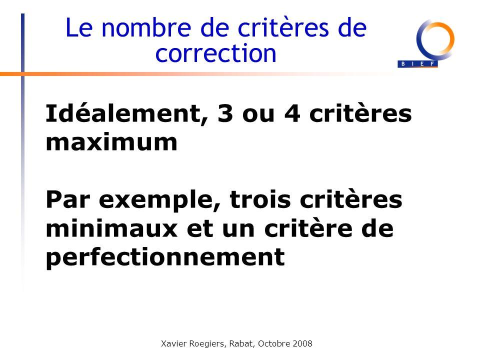 Xavier Roegiers, Rabat, Octobre 2008 Idéalement, 3 ou 4 critères maximum Par exemple, trois critères minimaux et un critère de perfectionnement Le nom