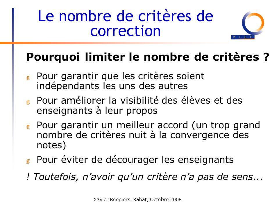 Xavier Roegiers, Rabat, Octobre 2008 4 Pour garantir que les critères soient indépendants les uns des autres 4 Pour améliorer la visibilité des élèves