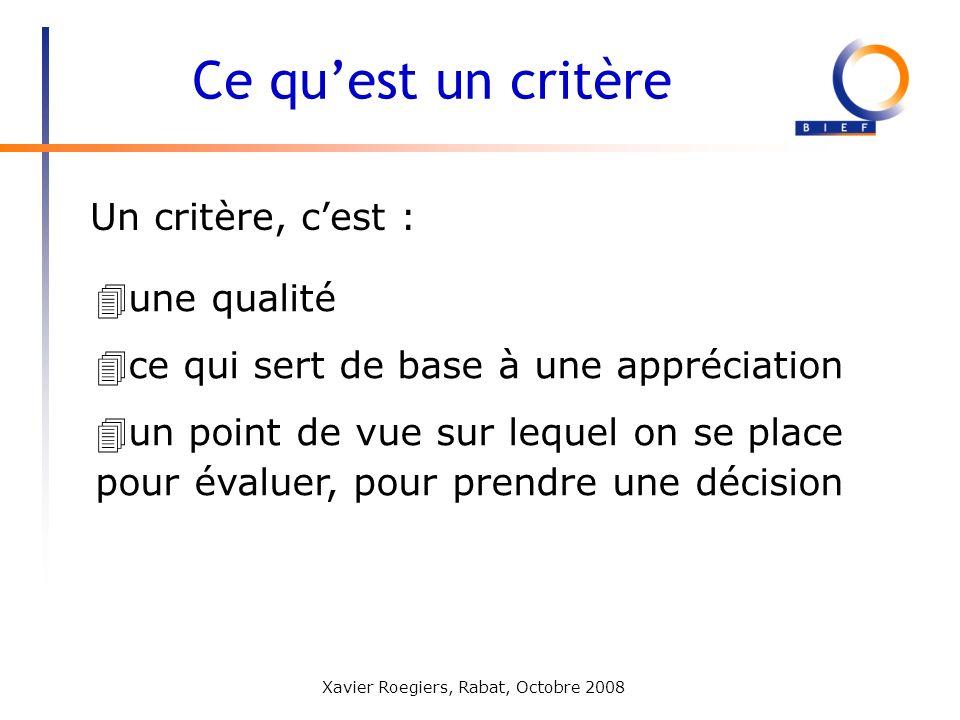 Xavier Roegiers, Rabat, Octobre 2008 Un critère, cest : Ce quest un critère 4une qualité 4ce qui sert de base à une appréciation 4un point de vue sur