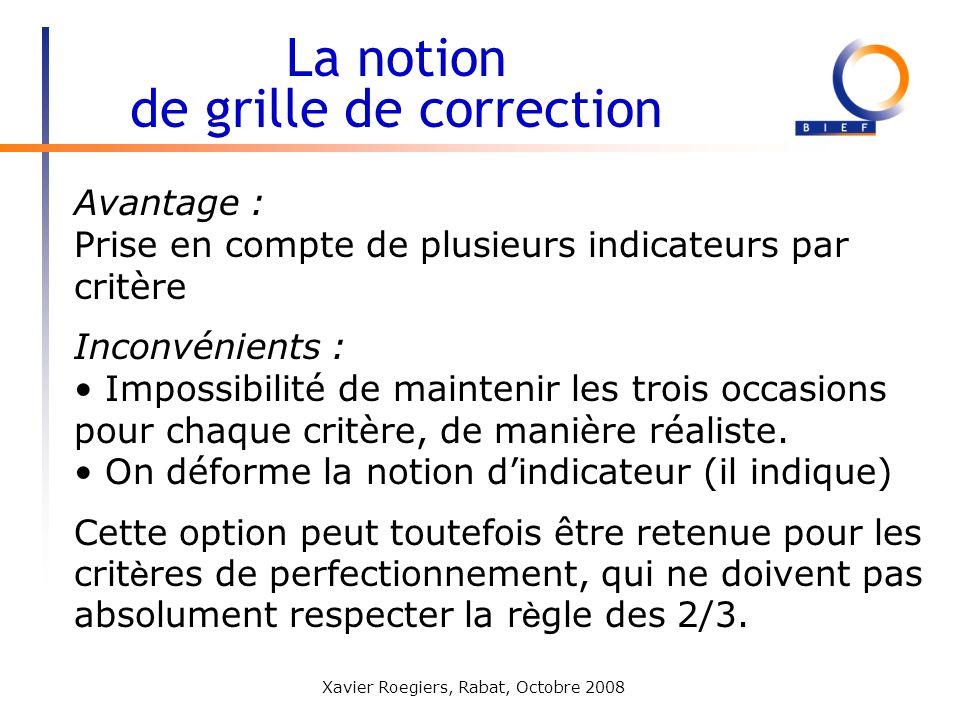 Xavier Roegiers, Rabat, Octobre 2008 Avantage : Prise en compte de plusieurs indicateurs par critère Inconvénients : Impossibilité de maintenir les tr