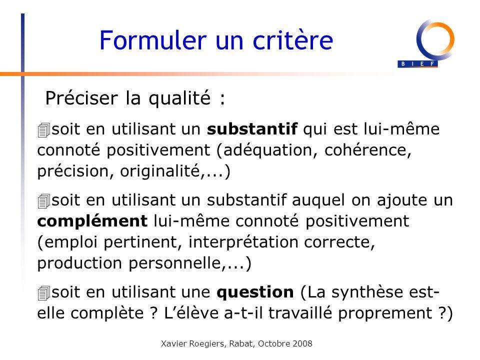 Xavier Roegiers, Rabat, Octobre 2008 Préciser la qualité : Formuler un critère 4soit en utilisant un substantif qui est lui-même connoté positivement