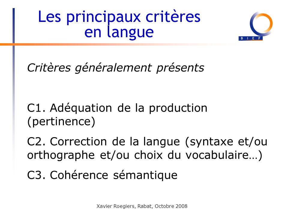 Xavier Roegiers, Rabat, Octobre 2008 Critères généralement présents C1. Adéquation de la production (pertinence) C2. Correction de la langue (syntaxe