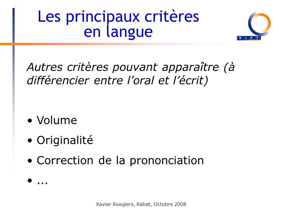 Xavier Roegiers, Rabat, Octobre 2008 Autres critères pouvant apparaître (à différencier entre loral et lécrit) Volume Originalité Correction de la pro