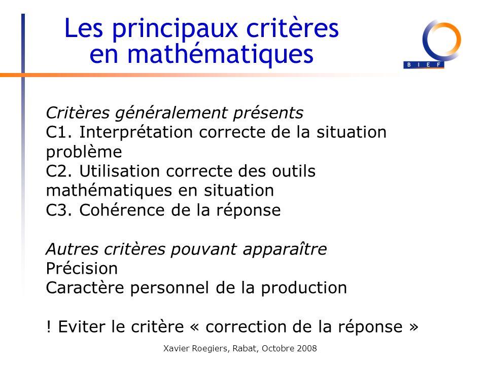 Xavier Roegiers, Rabat, Octobre 2008 Critères généralement présents C1. Interprétation correcte de la situation problème C2. Utilisation correcte des