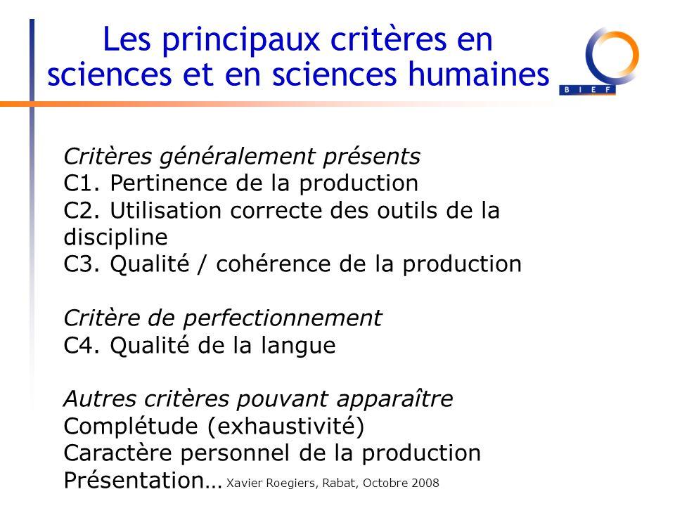 Xavier Roegiers, Rabat, Octobre 2008 Critères généralement présents C1. Pertinence de la production C2. Utilisation correcte des outils de la discipli