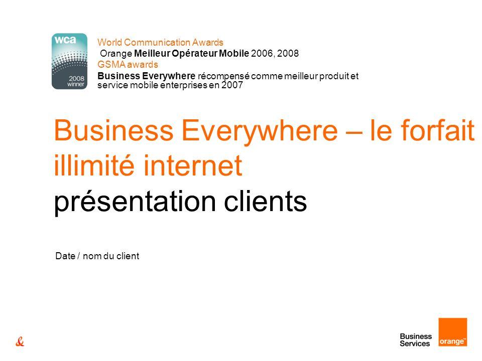 Business Everywhere – le forfait illimité internet présentation clients Date / nom du client World Communication Awards Orange Meilleur Opérateur Mobi