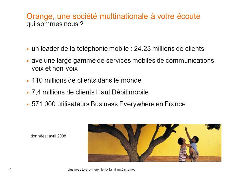 2 Business Everywhere, le forfait illimité internet 2 données : avril 2008 Orange, une société multinationale à votre écoute qui sommes nous ? un lead