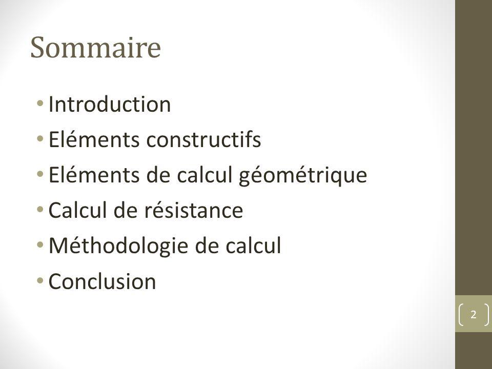 Sommaire Introduction Eléments constructifs Eléments de calcul géométrique Calcul de résistance Méthodologie de calcul Conclusion 2