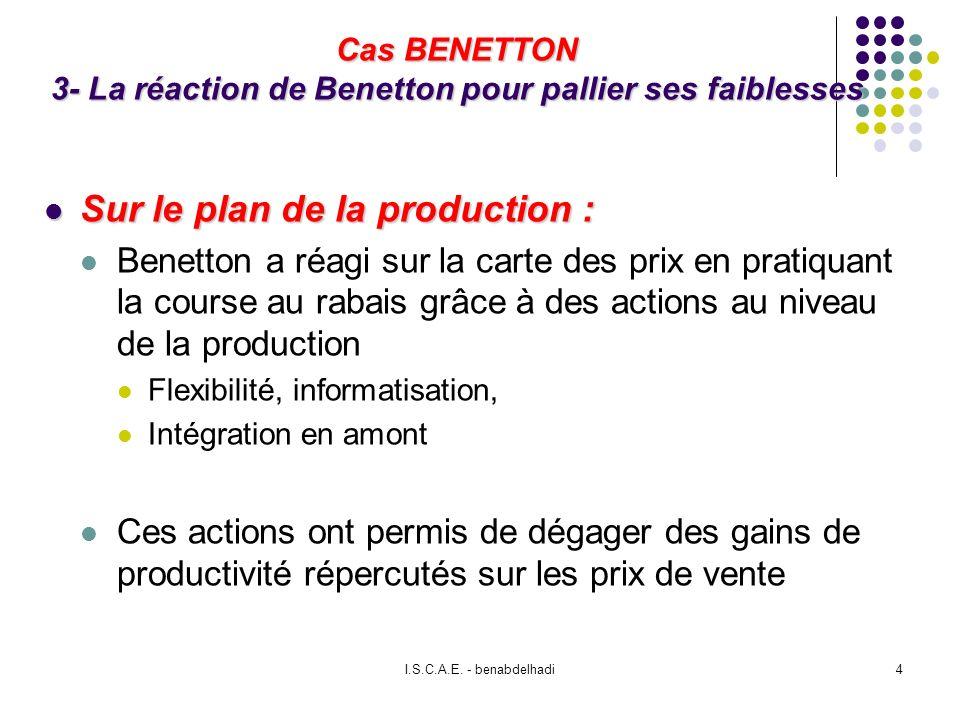 I.S.C.A.E. - benabdelhadi4 Cas BENETTON 3- La réaction de Benetton pour pallier ses faiblesses Sur le plan de la production : Sur le plan de la produc