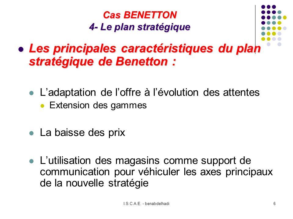I.S.C.A.E. - benabdelhadi6 Cas BENETTON 4- Le plan stratégique Les principales caractéristiques du plan stratégique de Benetton : Les principales cara