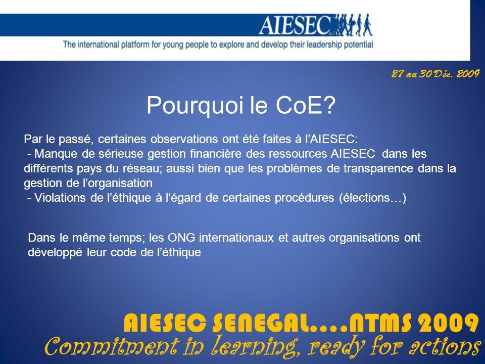27 au 30 Déc. 2009 AIESEC SENEGAL….NTMS 2009 Commitment in learning, ready for actions Pourquoi le CoE? Par le passé, certaines observations ont été f