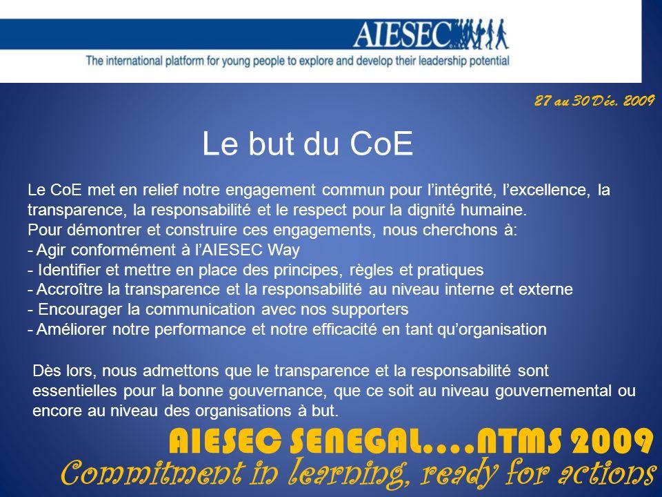 27 au 30 Déc. 2009 AIESEC SENEGAL….NTMS 2009 Commitment in learning, ready for actions Le but du CoE Le CoE met en relief notre engagement commun pour
