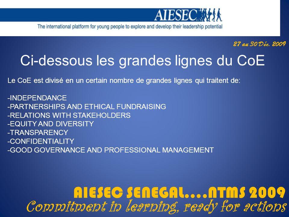 27 au 30 Déc. 2009 AIESEC SENEGAL….NTMS 2009 Commitment in learning, ready for actions Ci-dessous les grandes lignes du CoE Le CoE est divisé en un ce