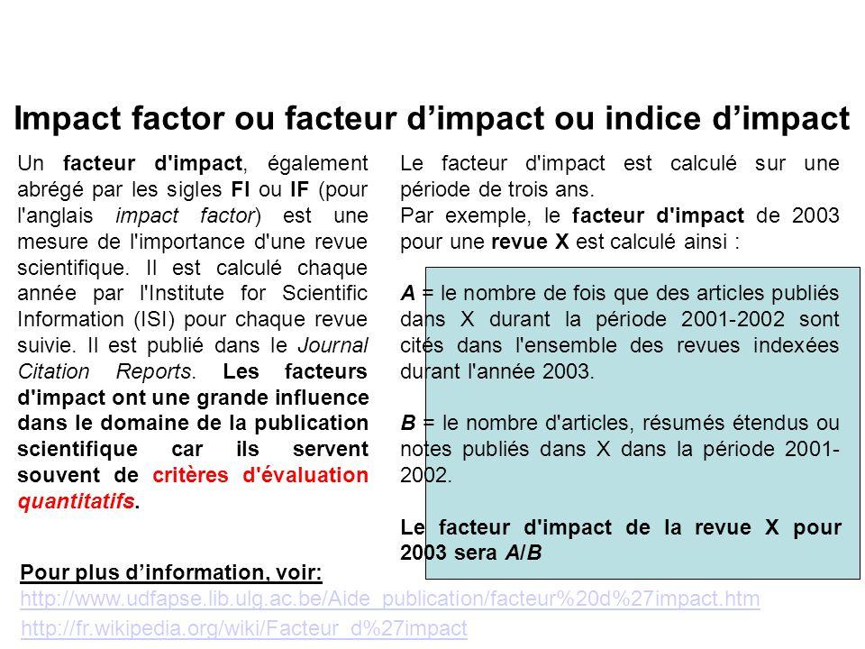 Impact factor ou facteur dimpact ou indice dimpact Un facteur d impact, également abrégé par les sigles FI ou IF (pour l anglais impact factor) est une mesure de l importance d une revue scientifique.