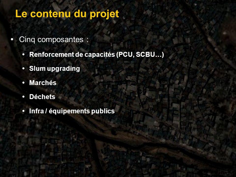 Cinq composantes : Renforcement de capacités (PCU, SCBU…) Slum upgrading Marchés Déchets Infra / équipements publics Le contenu du projet