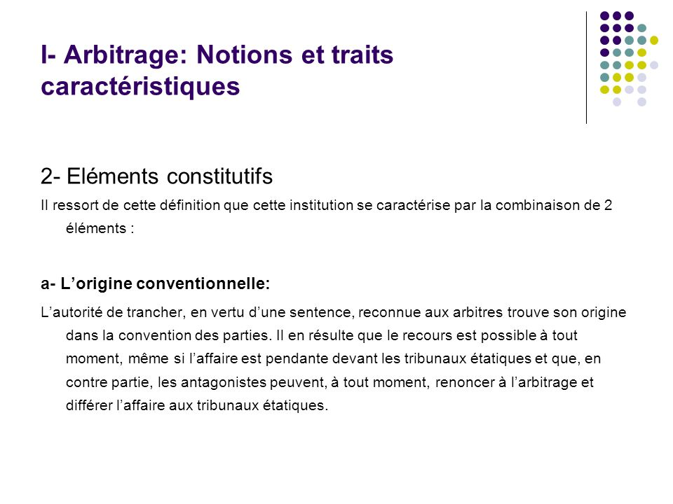 I- Arbitrage: Notions et traits caractéristiques 2- Eléments constitutifs Il ressort de cette définition que cette institution se caractérise par la c