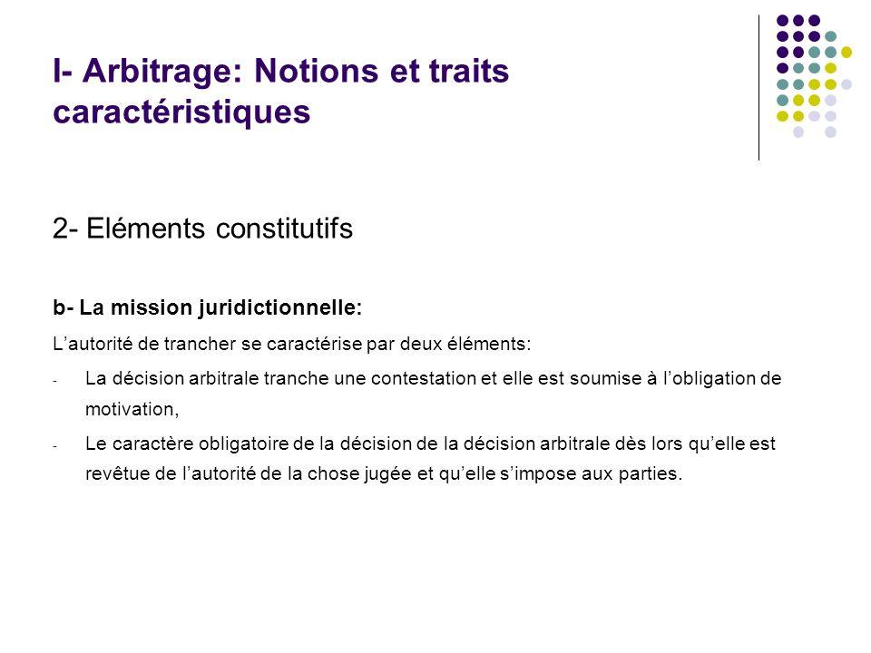 I- Arbitrage: Notions et traits caractéristiques 2- Eléments constitutifs b- La mission juridictionnelle: Lautorité de trancher se caractérise par deu