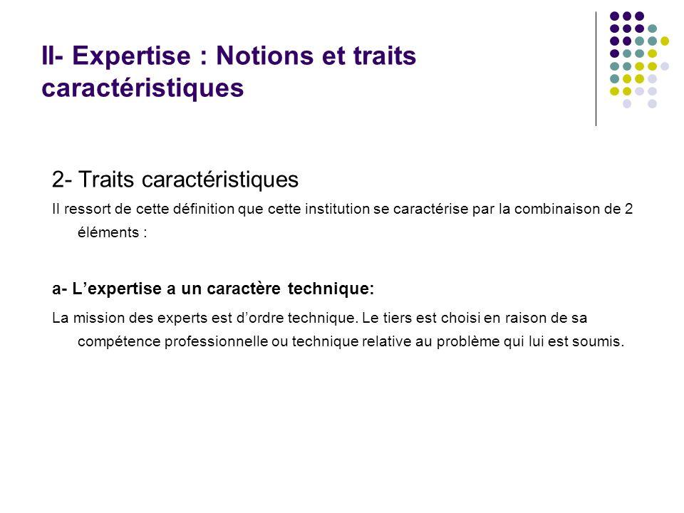 II- Expertise : Notions et traits caractéristiques 2- Traits caractéristiques Il ressort de cette définition que cette institution se caractérise par