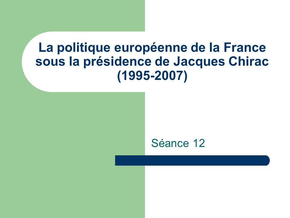 La politique européenne de la France sous la présidence de Jacques Chirac (1995-2007) Séance 12