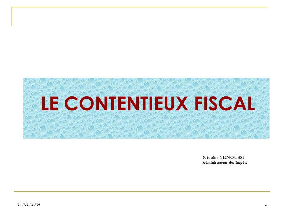 LE CONTENTIEUX FISCAL Nicolas YENOUSSI Administrateur des Impôts 17/01/20141