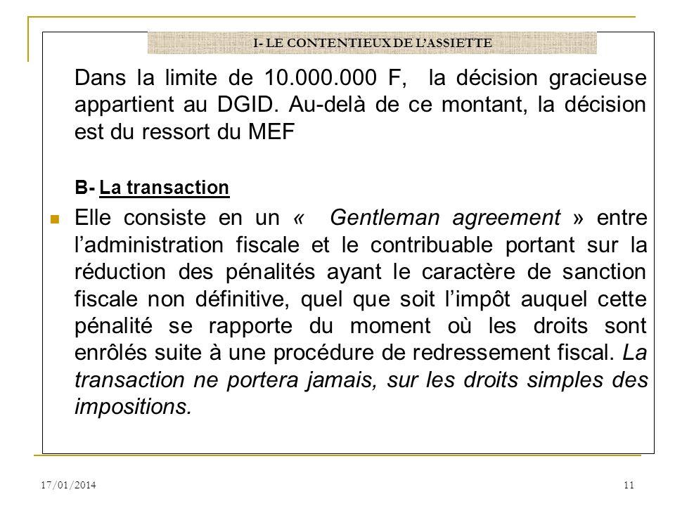 Dans la limite de 10.000.000 F, la décision gracieuse appartient au DGID. Au-delà de ce montant, la décision est du ressort du MEF B- La transaction E