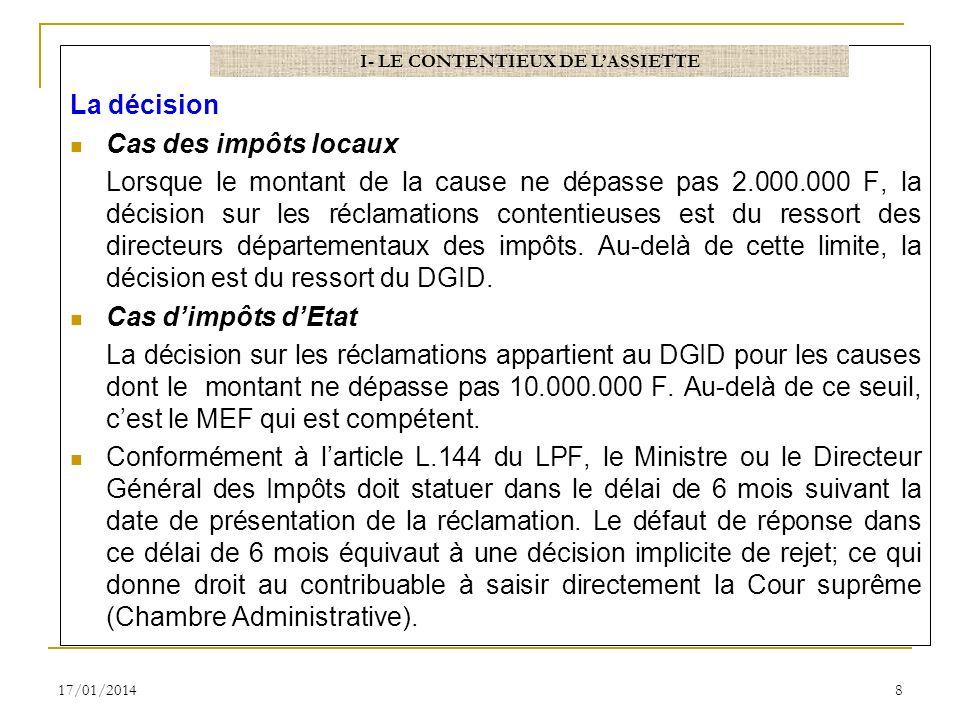 La décision Cas des impôts locaux Lorsque le montant de la cause ne dépasse pas 2.000.000 F, la décision sur les réclamations contentieuses est du res